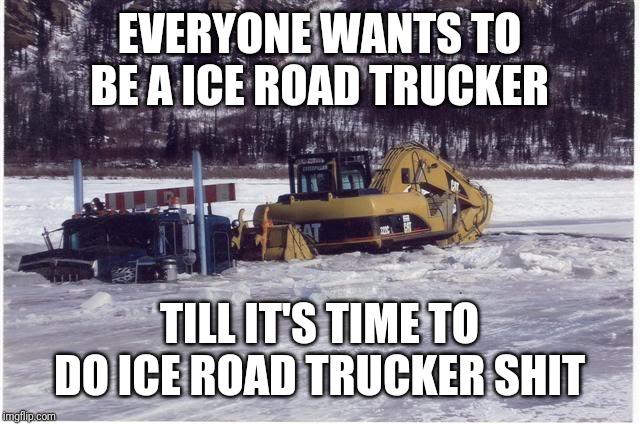 Ice Road Trucking Meme